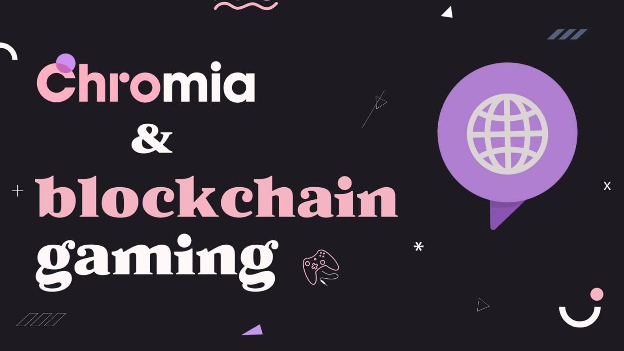Chromia Can Take Blockchain Gaming to the Next Level
